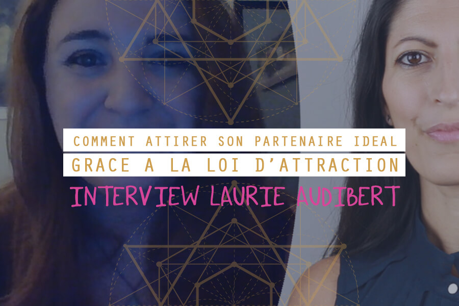 interview laurie audibert comment attirer partenaire ideal loi d attraction